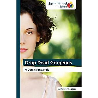 Drop Dead Gorgeous by Thorogood & Anthony E.