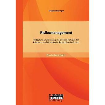 Risikomanagement Bedeutung Und Umgang Mit Erfolgsgefahrdenden Faktoren Zum Zeitpunkt Der ProjektzieleDefinition by Idinger & Siegfried