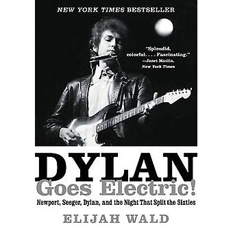 Dylan Goes Electric! - Newport - Seeger - Dylan - and the Night That S