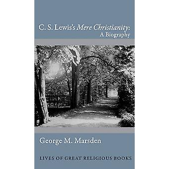 C. S. Lewis's  -Mere Christianity - by George M. Marsden - 978069115373