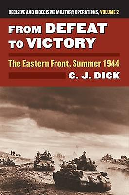 From Defeat to Victory - The Eastern Front - Summer 1944 Decisive and
