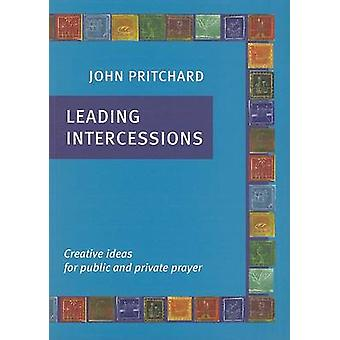 Leading Intercessions - Creative Ideas for Public and Private Prayer b