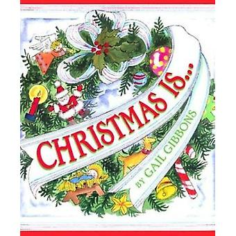 Christmas Is... by Gail Gibbons - Gail Gibbons - 9780823417674 Book