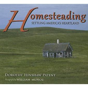 Homesteading - Settling America's Heartland by Dorothy Hinshaw Patent