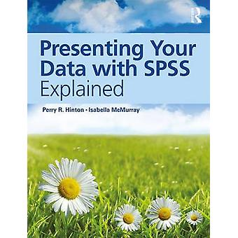 Presenting Your Data with SPSS Explained - A Beginner's Guide by Perry
