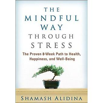 The Mindful Way Through Stress - The Proven 8-Week Path to Health - Ha
