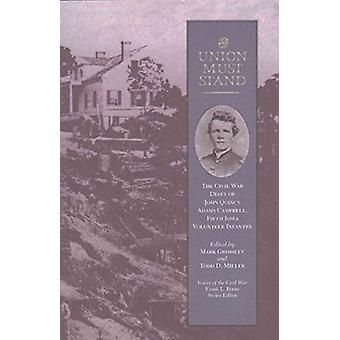 The Union Must Stand - The Civil War Diaries of John Quincy Campbell b