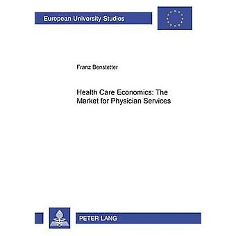 Health Care Economics - The Market for Physician Services by Franz Ben