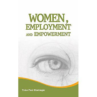 Women - Employment & Empowerment by Tinku Paul Bhatnagar - 9788177082
