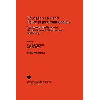 Education Law and Policy in an Urban Society Yearbook of the European Assoc. for Education Law Policy Volume II 1997 par Akkermans et Piet