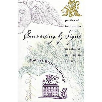 Conversing by Signs Poetics of Implication in Colonial New England Culture by St. George & Robert Blair