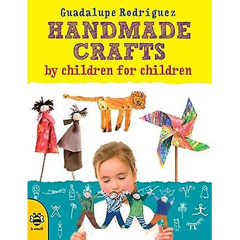 Handmade Crafts by Children for Children by Guadalupe Rodriguez & Manuela Montera