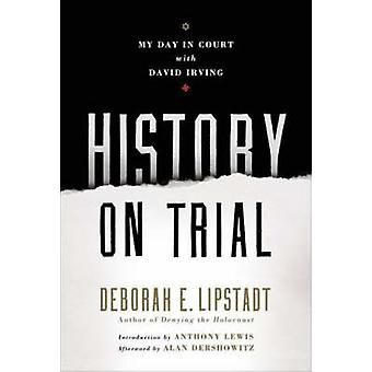 History on Trial - My Day in Court with a Holocaust Denier by Deborah