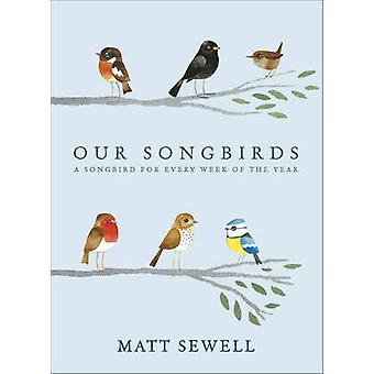 Our Songbirds - A Songbird for Every Week of the Year by Matt Sewell -