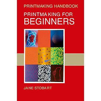 Printmaking for Beginners by Jane Stobart - 9780713674637 Book