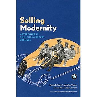 Selling Modernity - Advertising in Twentieth-Century Germany by Pamela