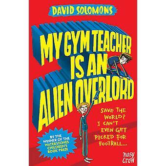 My Gym Teacher is an Alien Overlord by David Solomons - Laura Ellen A