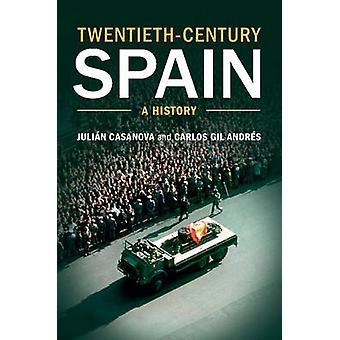 Twentieth-century Spain - A History by Julian Casanova - Carlos Gil An