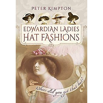 Edwardian Ladies Hat Fashions - Where Did You Get That Hat? by Peter K