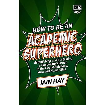 How to be an Academic Superhero - Establishing and Sustaining a Succes