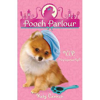 V.i.p. (sehr wichtig Pup) von Katy Cannon - 9781847154286 Buch