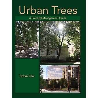 Urban Trees - A Practical Management Guide by Steve Cox - 978184797298