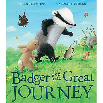 Badger and the Great Journey by Suzanne Chiew - Caroline Pedler - 978