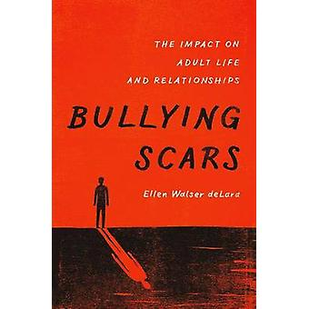 Bullying Scars - The Impact on Adult Life and Relationships by Ellen W