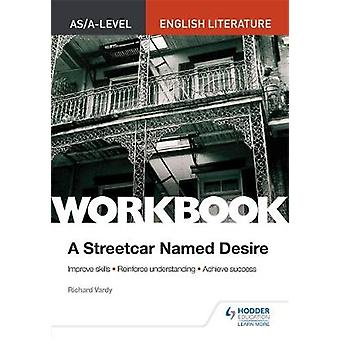 AS/A-level English Literature Workbook - A Streetcar Named Desire by R