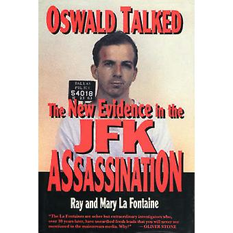 Oswald Talked - The New Evidence in the JFK Assassination by Ray La Fo