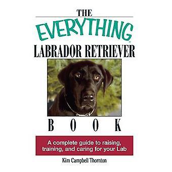 The Everything Labrador Retriever Book - A Complete Guide to Raising -