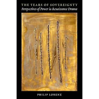 The Tears of Sovereignty - Perspectives of Power in Renaissance Drama