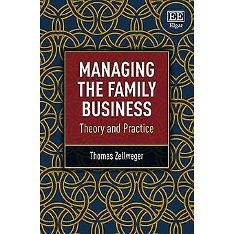 Managing the Family Business - Theory and Practice by Thomas Zellweger