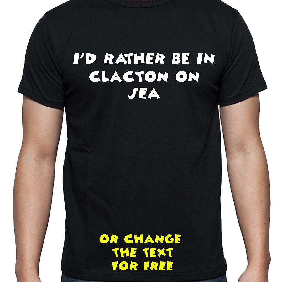 I'd Rather Be In Clacton on sea Black Hand Printed T shirt