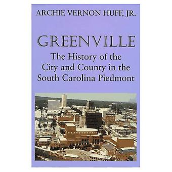 Greenville: The History of the City and County in the South Carolina Piedmont