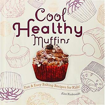 Cool Healthy Muffins:: Fun & Easy Baking Recipes for Kids! (Cool Cupcakes & Muffins)
