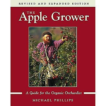 The Apple Grower: A Guide for the Organic Orchardist (Chelsea Green's Master Grower Gardening Series): A Guide for the Organic Orchardist