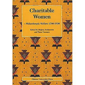 Charitable Women: Philanthropic Welfare 1780-1930
