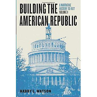 Construcción de la República americana, volumen 1: una historia narrativa de 1877
