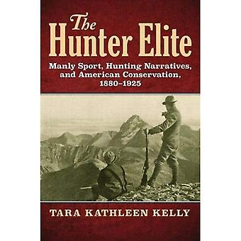 The Hunter Elite: Manly Sport, Hunting Narratives, and American Conservation, 1880-1925