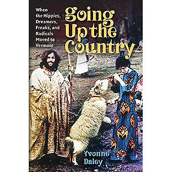 Going Up the Country: When� the Hippies, Dreamers, Freaks, and Radicals Moved to Vermont