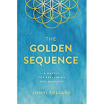 The Golden Sequence - A Manual for Reclaiming Our Humanity by The Gold