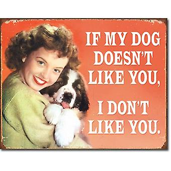 If My Dog Doesn't Like You... weathered metal sign  (de)