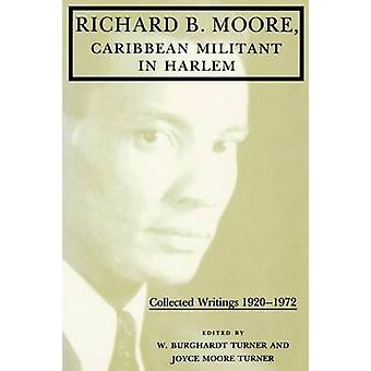 Richard B. Moore Caribbean Militant in Harlem Collected Writings 1920 1972 by Moore & Richard B.