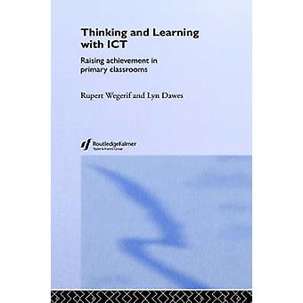 Thinking and Learning with Ict Raising Achievement in Primary Classrooms by Wegerif & Rupert