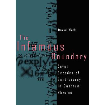 The Infamous Boundary  Seven Decades of Controversy in Quantum Physics by Wick & David