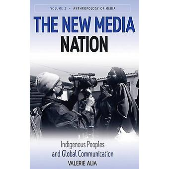 The New Media Nation Indigenous Peoples and Global Communication by Alia & Valerie