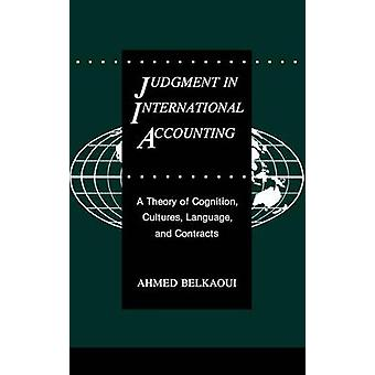 Judgment in International Accounting A Theory of Cognition Cultures Language and Contracts by RiahiBelkaoui & Ahmed