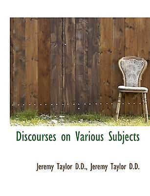 Discourses on Various Subjects by Taylor & Jeremy