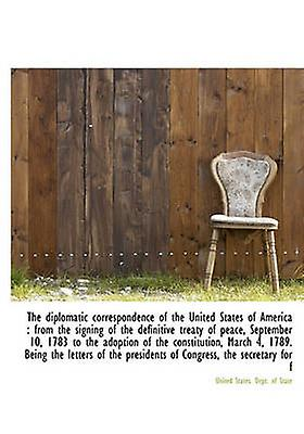 The diplomatic correspondence of the United States of America  from the signing of the definitive t by United States. Dept. of State